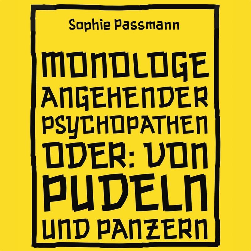 Monologe angehender Psychopathen oder: Von Pudeln und Panzern