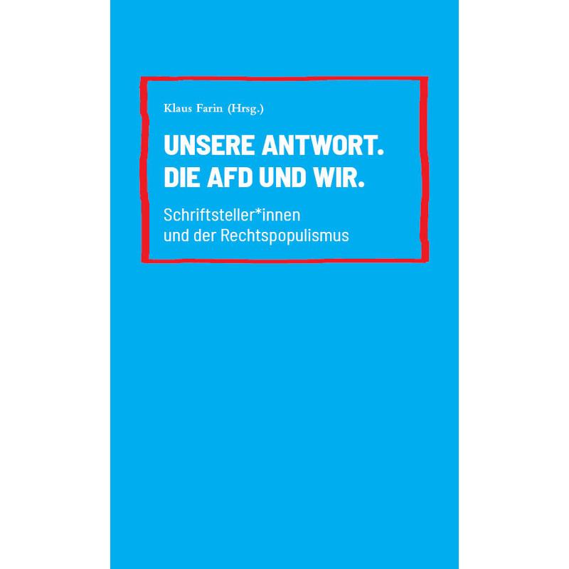 Unsere Antwort. Die AfD und wir – Schriftsteller*innen und der Rechtspopulismus